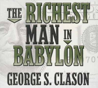 The Richest Man in Babylon - Clason, George, and Waitley, Denis, Dr. (Narrator), and Gardner, Grover, Professor (Narrator)