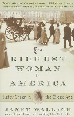 The Richest Woman in America: Hetty Green in the Gilded Age - Wallach, Janet
