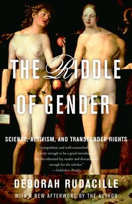 The Riddle of Gender: Science, Activism, and Transgender Rights - Rudacille, Deborah
