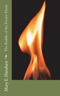 The Riddle of the Frozen Flame - Hanshew, Mary E, and Hanshew, Thomas W