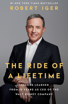 The Ride of a Lifetime: Lessons Learned from 15 Years as CEO of the Walt Disney Company - Iger, Robert