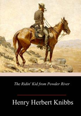 The Ridin' Kid from Powder River - Knibbs, Henry Herbert
