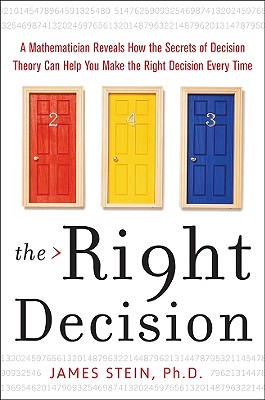 The Right Decision: A Mathematician Reveals How the Secrets of Decision Theory - Stein, James