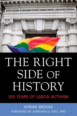 The Right Side of History: 100 Years of Lgbtq Activism - Brooks, Adrian, and Katz, Jonathan