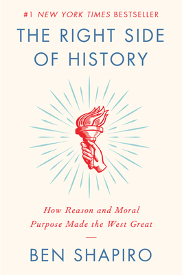 The Right Side of History: How Reason and Moral Purpose Made the West Great - Shapiro, Ben