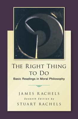 The right thing to do basic readings in moral philosophy book by the right thing to do basic readings in moral philosophy rachels james fandeluxe Gallery