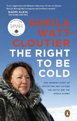The Right to Be Cold: One Woman's Story of Protecting Her Culture, the Arctic and the Whole Planet - Watt-Cloutier, Sheila