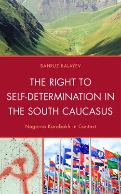 The Right to Self-Determination in the South Caucasus: Nagorno Karabakh in Context - Balayev, Bahruz