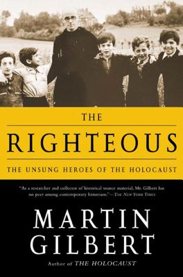 The Righteous: The Unsung Heroes of the Holocaust - Gilbert, Martin, Sir