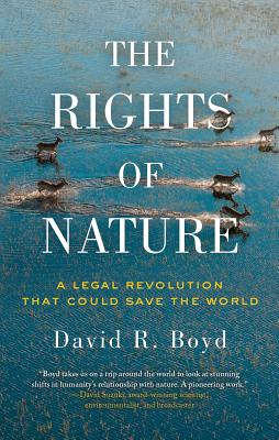 The Rights of Nature: A Legal Revolution That Could Save the World - Boyd, David R