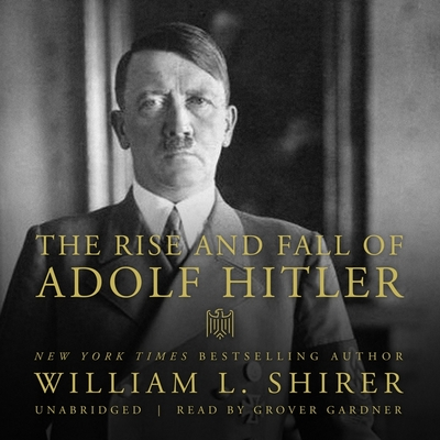 The rise and fall of Adolf Hitler. - Shirer, William L.