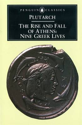 The Rise and Fall of Athens: Nine Greek Lives - Plutarch, and Scott-Kilvert, Ian (Translated by)