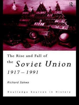 The Rise and Fall of the Soviet Union 1917-1991 - Sakwa, Richard