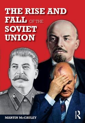The Rise and Fall of the Soviet Union - McCauley, Martin