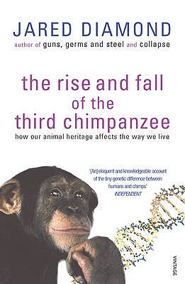 The Rise and Fall of the Third Chimpanzee: Evolution and Human Life - Diamond, Jared M.