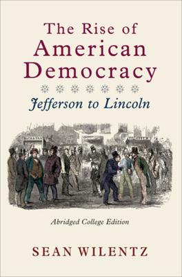 The Rise of American Democracy: Jefferson to Lincoln - Wilentz, Sean