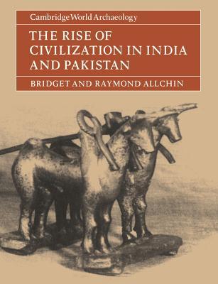 The Rise of Civilization in India and Pakistan - Allchin, Bridget, and Allchin, Raymond