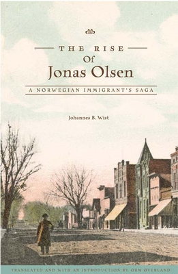 The Rise of Jonas Olsen: A Norwegian Immigrant's Saga - Wist, Johannes