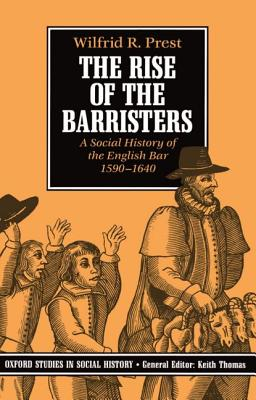 The Rise of the Barristers: A Social History of the English Bar 1590-1640 - Prest, Wilfrid R