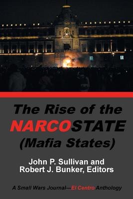 The Rise of the Narcostate - Sullivan, John P, and Bunker, Robert J (Editor)