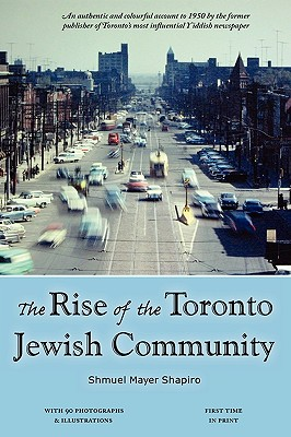 The Rise of the Toronto Jewish Community - Shapiro, Shmuel Meyer