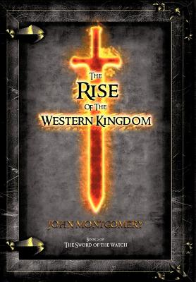 The Rise of the Western Kingdom: Book Two of the Sword of the Watch - Montgomery, John