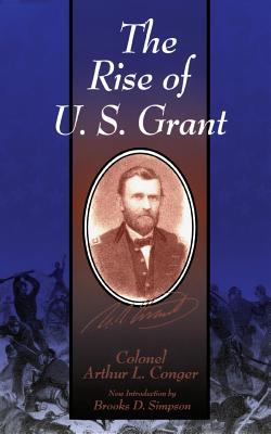 The Rise of U.S. Grant - Conger, Arthus L, and Conger, Colonel Arthur L