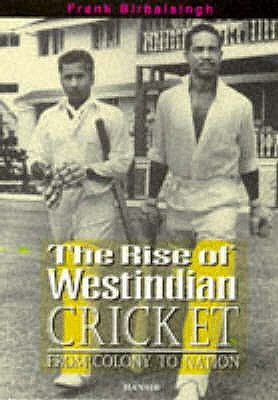 The Rise Of West Indian Cricket - Birbalsingh, Frank