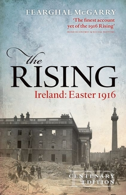 The Rising (Centenary Edition): Ireland: Easter 1916 - McGarry, Fearghal