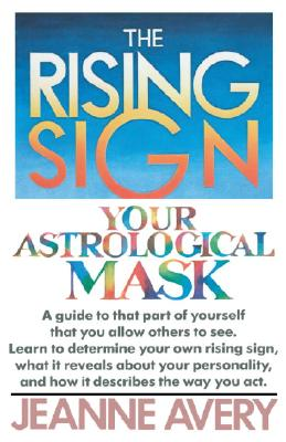 The Rising Sign: Your Astrological Mask - Avery, Jeanne