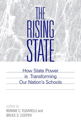 The Rising State: How State Power Is Transforming Our Nation's Schools - Fusarelli, Bonnie C (Editor), and Cooper, Bruce S (Editor)