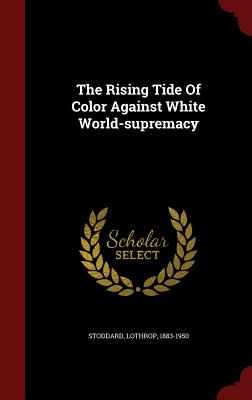 The Rising Tide of Color Against White World-Supremacy - Stoddard, Lothrop