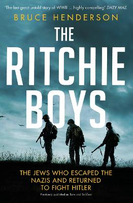 The Ritchie Boys: The Jews Who Escaped the Nazis and Returned to Fight Hitler - Henderson, Bruce