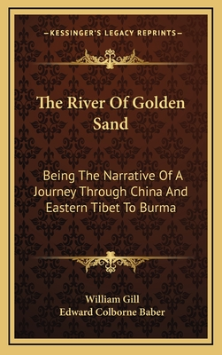 The River of Golden Sand: Being the Narrative of a Journey Through China and Eastern Tibet to Burma - Gill, William, and Baber, Edward Colborne (Editor)