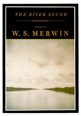 The River Sound: Poems - Merwin, W S
