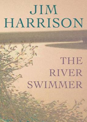 The River Swimmer: Novellas - Harrison, Jim