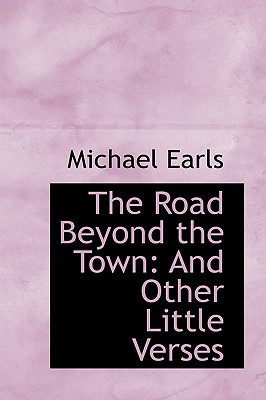 The Road Beyond the Town: And Other Little Verses - Earls, Michael