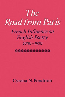 The Road from Paris: French Influence on English Poetry 1900 1920 - Pondrom, Cyrena N