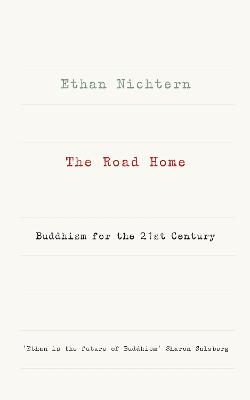 The Road Home: Buddhism for the 21st century - Nichtern, Ethan