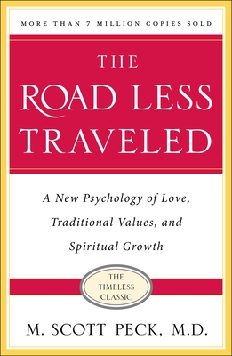 The Road Less Traveled, Timeless Edition: A New Psychology of Love, Traditional Values and Spiritual Growth - Peck, M Scott, M.D.