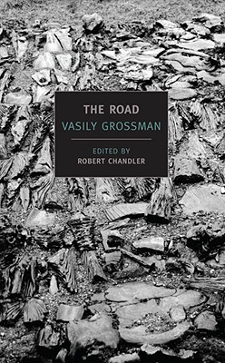 The Road: Stories, Journalism, and Essays - Grossman, Vasily, and Chandler, Robert (Translated by), and Chandler, Elizabeth (Translated by)