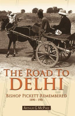 The Road to Delhi: Bishop Pickett Remembered - McPhee, Arthur G