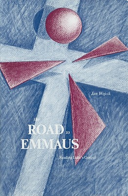 The Road to Emmaus: Reading Luke's Gospel - Wojcik, Jan