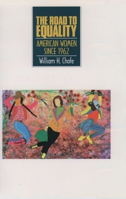 The Road to Equality: American Women Since 1962 - Chafe, William H, and Cott, Nancy F (Editor)