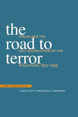 The Road to Terror: Stalin and the Self-Destruction of the Bolsheviks, 1932-1939 - Getty, J Arch, Mr., and Naumov, Oleg V, and Sher, Benjamin, Mr. (Translated by)