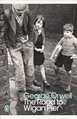 The Road to Wigan Pier - Orwell, George, and Hoggart, Richard (Introduction by), and Davison, Peter (Notes by)