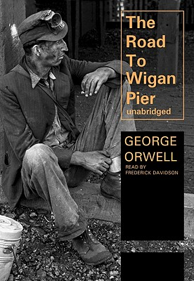 The Road to Wigan Pier - Orwell, George, and Davidson, Frederick (Read by)
