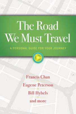 The Road We Must Travel: A Personal Guide for Your Journey - Chan, Francis, and Hybels, Bill, and Peterson, Eugene