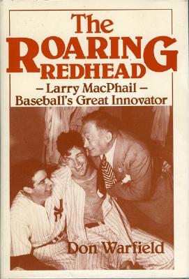 The Roaring Redhead: Larry Macphail: Baseball's Great Innovator - Warfield, Don