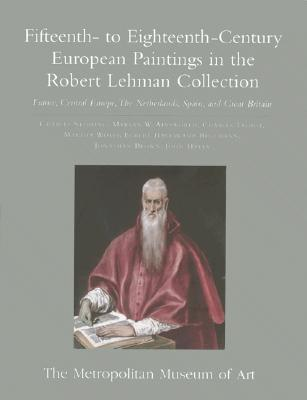 The Robert Lehman Collection at the Metropolitan Museum of Art, Volume II: Fifteenth- to Eighteenth-Century European Paintings: France, Central Europe, The Netherlands, Spain, and Great Britain - Sterling, Charles (Editor), and Ainsworth, Maryan W. (Editor), and Talbot, Charles (Editor)